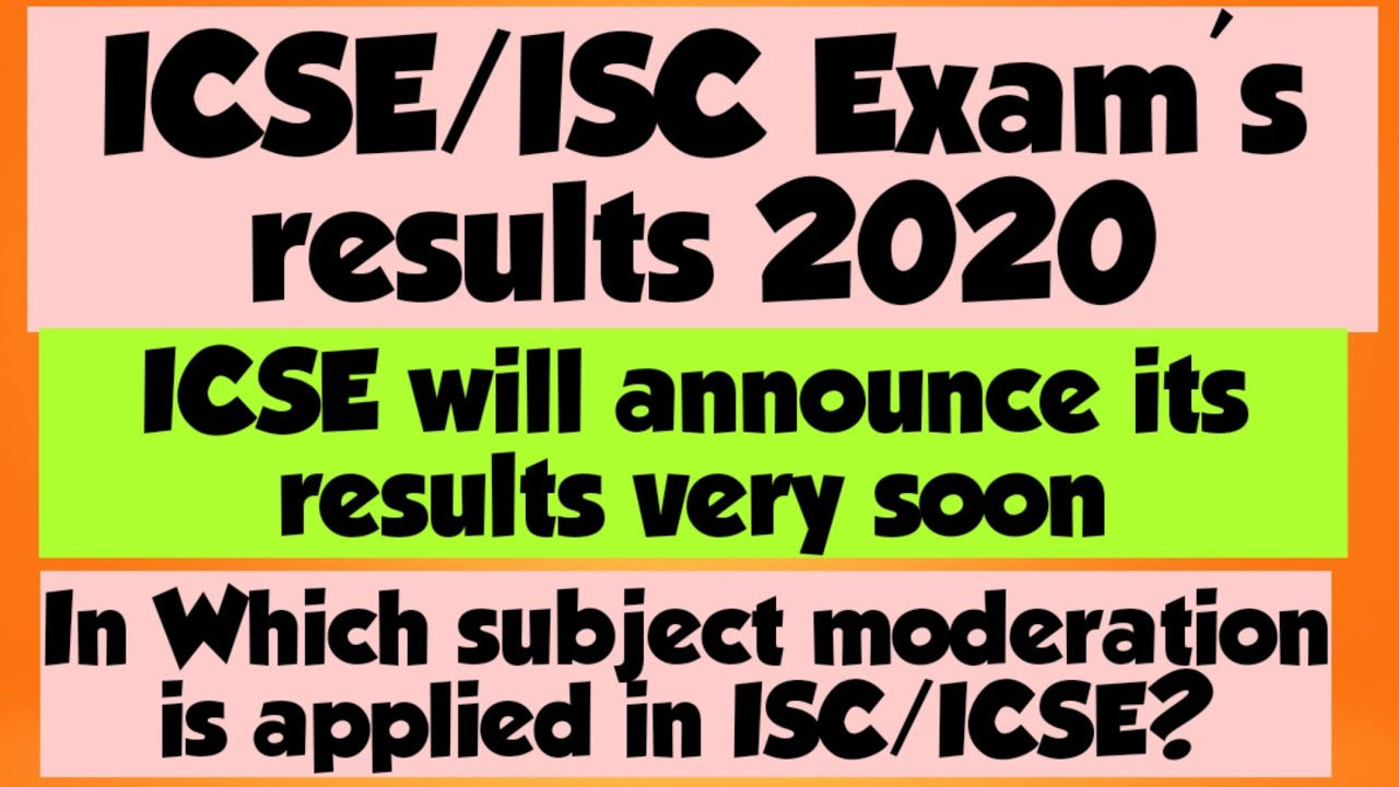 ICSE/ISC Exam's results 2020/ICSE Results declair on ??In whic Subject moderation is applied?
