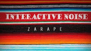 Interactive Noise - Zarape (Official Audio)