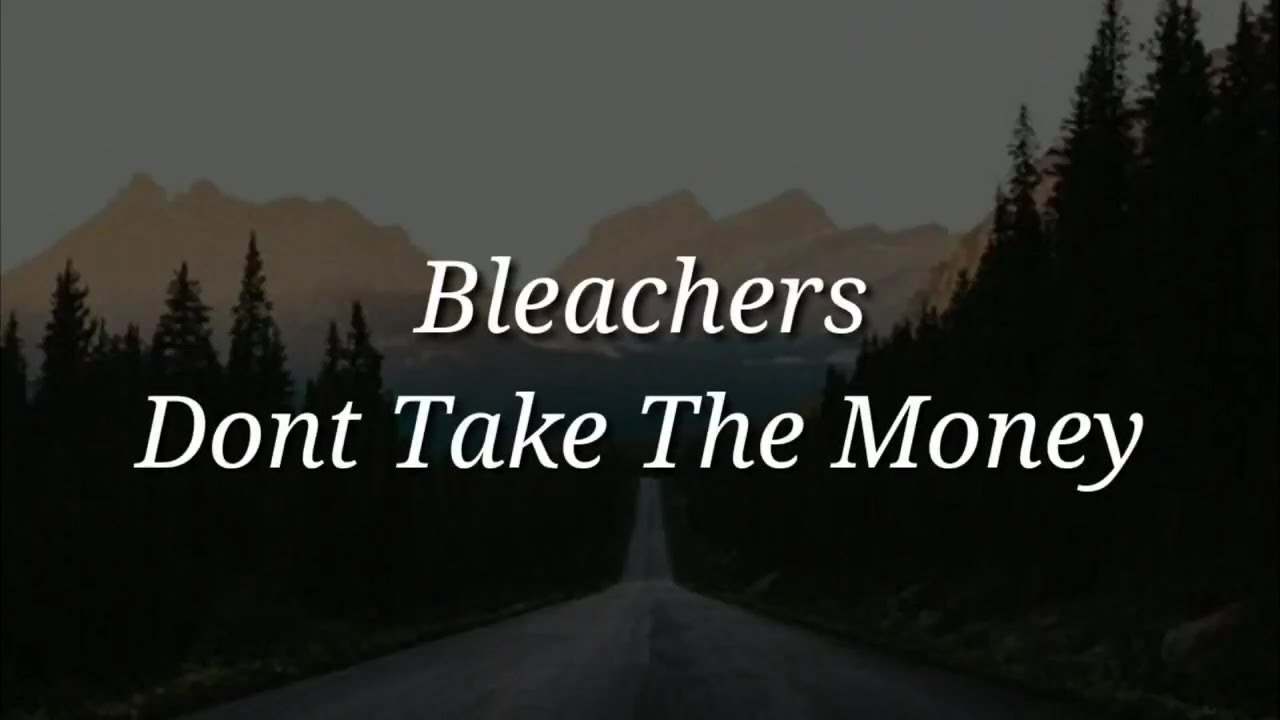Bleachers - Dont Take The Money (Lyrics)