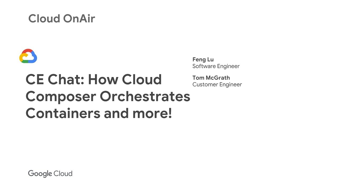 Cloud OnAir: CE Chat: How Cloud Composer Orchestrates Containers and more!