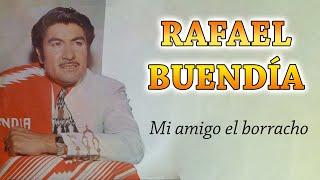 """RAFAEL BUENDIA """"Mi amigo el borracho"""""""