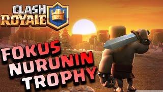 FOKUS NURUNIN TROPHY - Clash Royale Indonesia Gameplay - Part 19