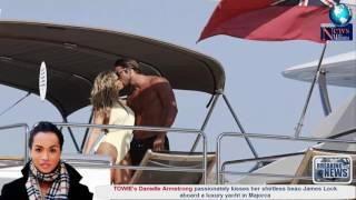 TOWIE's Danielle Armstrong passionately kisses her shirtless beau James Lock aboard a luxury yacht