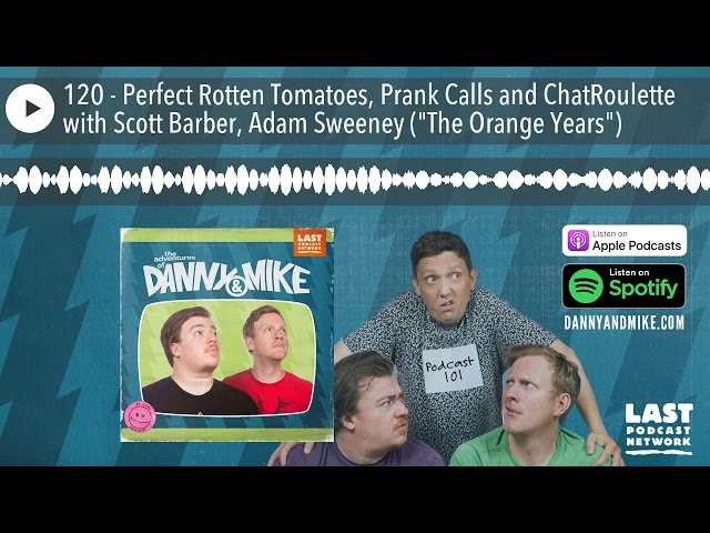 120 - Perfect Rotten Tomatoes, Prank Calls and ChatRoulette with Scott Barber, Adam Sweeney (