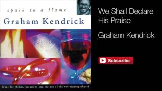 Graham Kendrick - We Shall Declare His Praise (From Spark to a Flame)