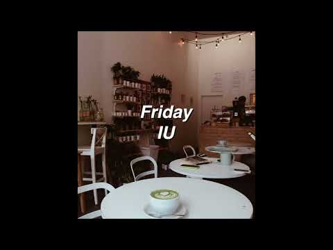 Friday by IU if you're in coffeehouse.