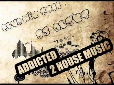 Dj Al3ks - Club Mix 2011 (Addicted To House Music)