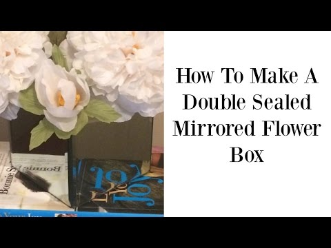 How To Make A Double Sealed Mirrored Flower Box