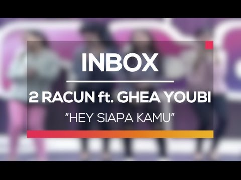 2 Racun ft. Ghea Youbi - Hey Siapa Kamu (Live on Inbox)