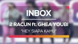 2 Racun ft. Ghea Youbi - Hey Siapa Kamu (Live on Inbox)