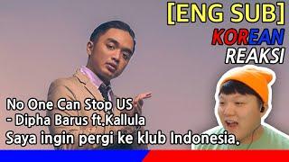 [KOREA Reaksi] Saya Ingin Pergi Ke Klub Indonesia! No One Can Stop US - Dhipa Barrus Ft.Kallula