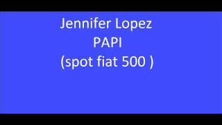 Jennifer Lopez - Papi + Download (Spot fiat 500)