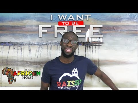 In An African Home: I Want To Be Free