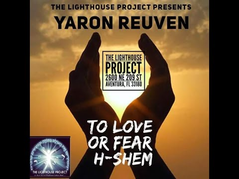 Shiur Torah #107 To Love Or Fear HaShem @ The LightHouse Project (Florida)