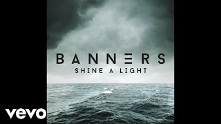 BANNERS - Shine A Light (Audio)