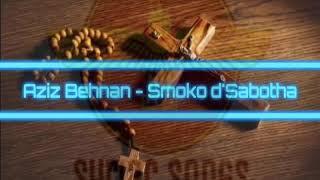 Aziz Behnan - Smoko d'Sabotha ( Lyrics & Translation )عزيز بهنان - سموقو دسبوثا ( الكلمات & الترجمة)