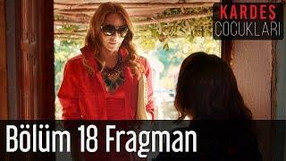 Kardeş Çocukları 18. Bölüm Fragman