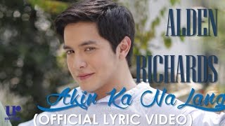 Alden Richards - Akin Ka Na Lang - (Official Lyric Video)