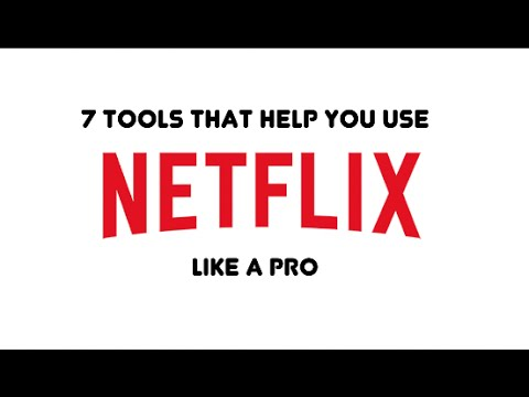 7 Tools To Help You Use Netflix Like A Pro