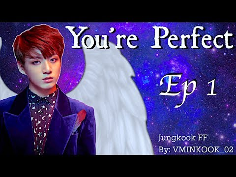 [Jungkook FF] You're Perfect ep1