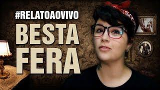 #RelatoAoVivo - 87: Besta Fera