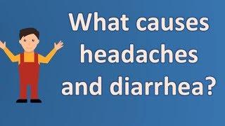 What causes headaches and diarrhea ? | Top Health FAQ Channel