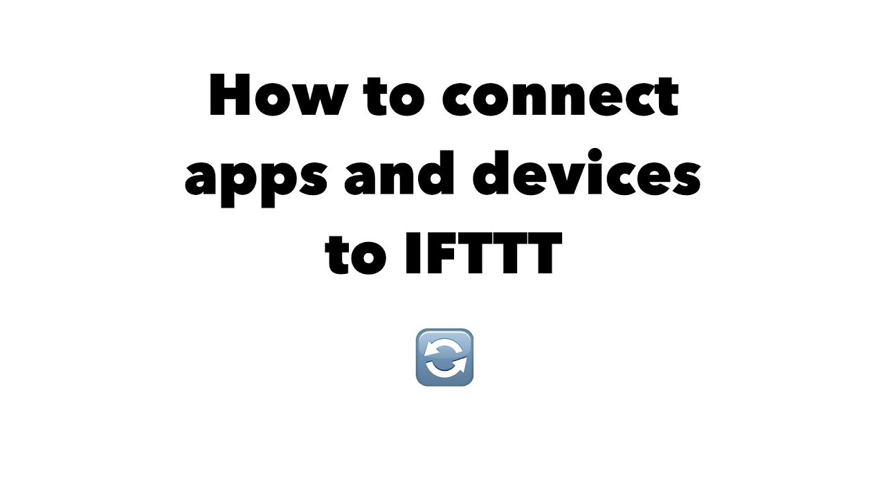 How to connect apps and devices to IFTTT