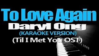 TO LOVE AGAIN - Daryl Ong (KARAOKE VERSION)