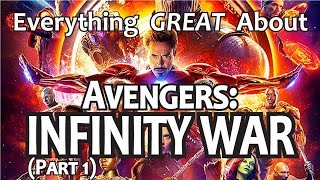 Everything GREAT About Avengers Infinity War Part 1