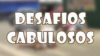 DESAFIOS CABULOSOS