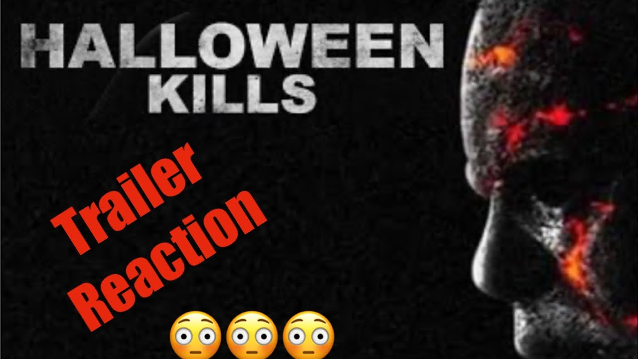Halloween 2020 Trailer Reactions Halloween Kills 2020 Trailer Reaction!!!   YouTube