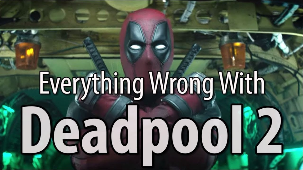 everything-wrong-with-deadpool-2-in-19-minutes-or-less