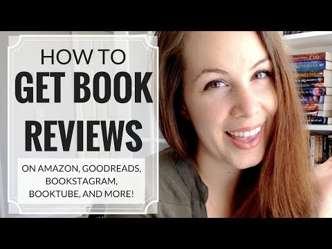 HOW TO GET BOOK REVIEWS - On Amazon, Goodreads, Blogs, Everywhere!