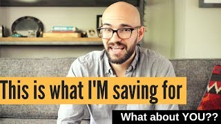 What I'M saving for and WHY: What about YOU??
