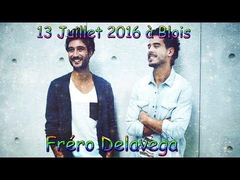 CONCERT DES FRERO DELAVEGA A BLOIS LE 13 JUILLET 2016 !!! AMBIANCE DE FOU !!!