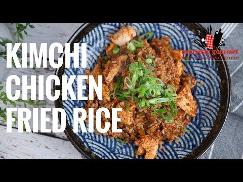 Kimchi Chicken Fried Rice | Everyday Gourmet S8 E8