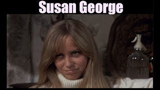 Susan George -  Actress