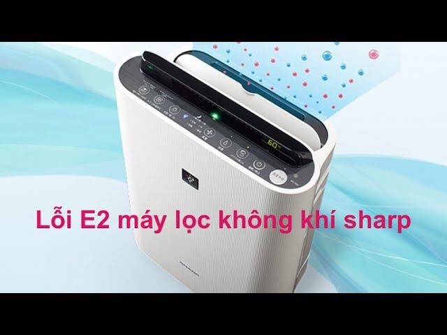 Lỗi E2 khi sử dụng máy lọc không khí sharp nội địa nhật