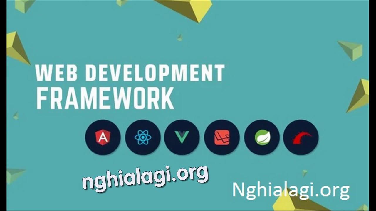 Framework là gì? Những ý nghĩa của Framework – Nghialagi.org