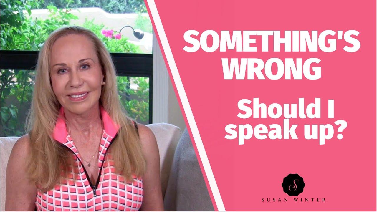 Something's wrong. Should I speak up?  @Susan Winter