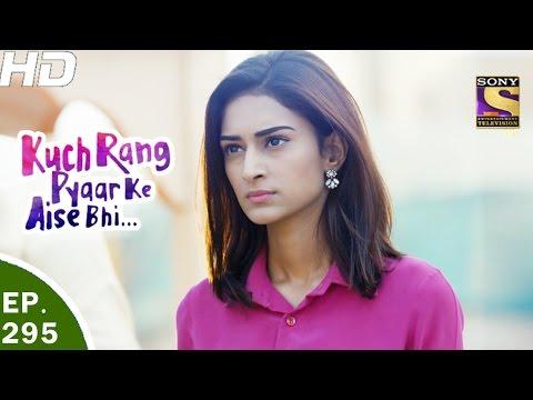 Kuch Rang Pyar Ke Aise Bhi - कुछ रंग प्यार के ऐसे भी - Ep 295 - 17th Apr, 2017
