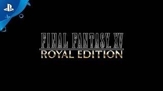 FINAL FANTASY XV ROYAL EDITION – Announcement Trailer | PS4