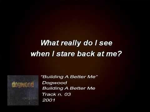 Dogwood - Building A Better Me (Lyrics)
