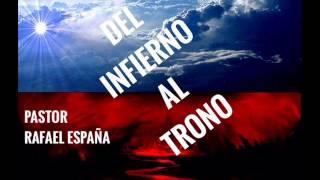 DEL INFIERNO AL TRONO / PASTOR RAFAEL ESPAÑA