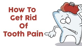 How To Get Rid Of Tooth Pain | Easy Ways To Get Rid Of Tooth Pain