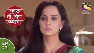 Kuch Toh Log Kahenge - Episode 23 - Ashutosh Talks To Nidhi About His Family