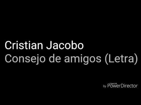 Cristian Jacobo, Consejo de amigos(Letra)