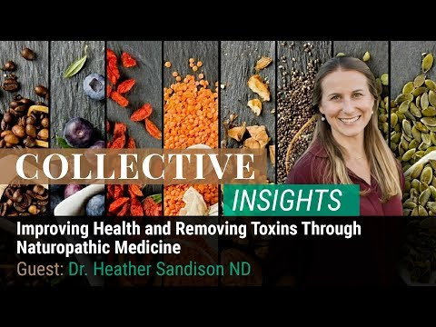 Improving Health and Removing Toxins Through Naturopathic Medicine with Dr. Heather Sandison ND