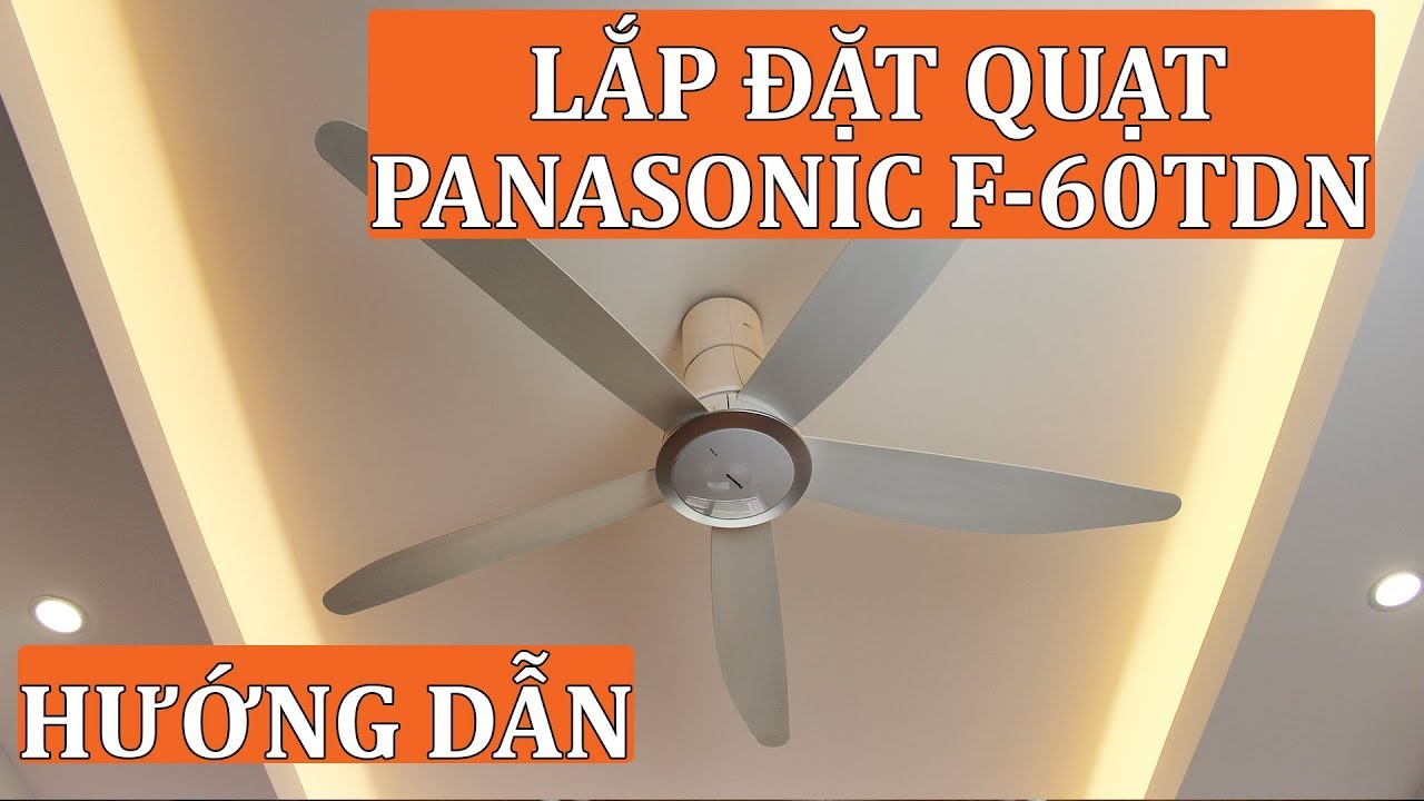 Hướng dẫn lắp đặt quạt trần Panasonic F-60TDN cho phòng khách tại nhà