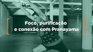 Foco, purificação e conexão com Pranayama